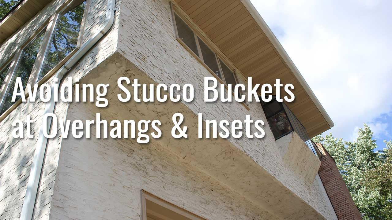 Avoiding Stucco Buckets at Overhangs & Insets